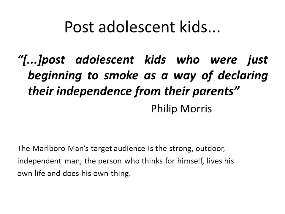 Post adolescent kids... [...]post adolescent kids who were just beginning to smoke as a way of declaring their independence from their parents